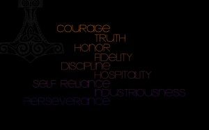 Courage, Truth, Honor, Fidelity, Discipline, Hospitality, Self-Reliance, Industriousness, Perseverance